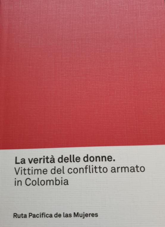 LA VERITA DELLE DONNE VITTIME DEL CONFLITTO ARMATO IN COLOMBIA