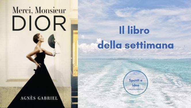 Merci, Monsieur Dior Il libro della settimana