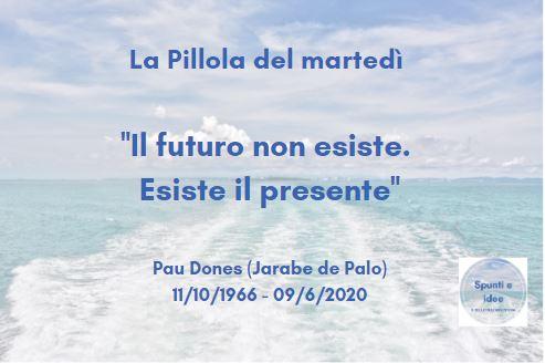 La pillola del martedì in ricordo di Pau Dones
